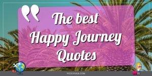 The best Happy Journey Quotes