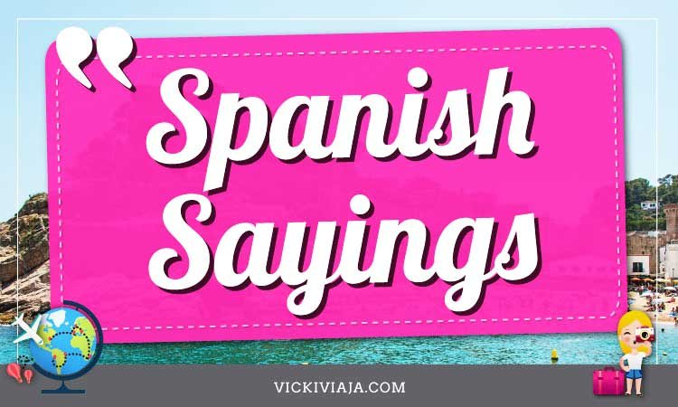 spanish sayings about life